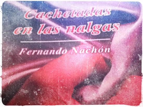 Cachetadas en las Nalgas, Fernando Nachón. Foto por Eugenio Amezcua, manipulación digital: Óscar Alarcón.