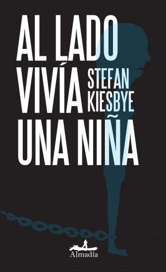 "Portada de ""Al Lado Vivía Una Niña"" de Stefan Kiesbye. Imagen tomada de almadia.com."