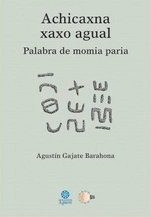 "Portada de ""Achicaxna Xaxo Agual de Agustín Gajate Barahona. Imagen cortesía de Antonio Arroyo Silva."