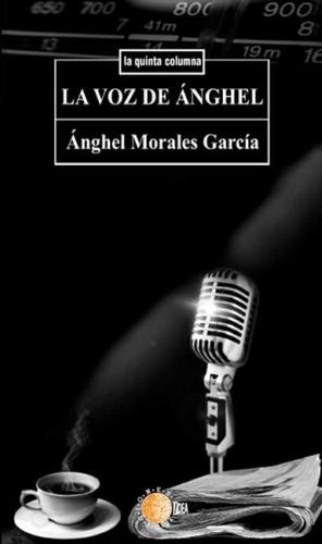 "Portada de ""La Voz De Ánghel"", de Ánghel Morales García."